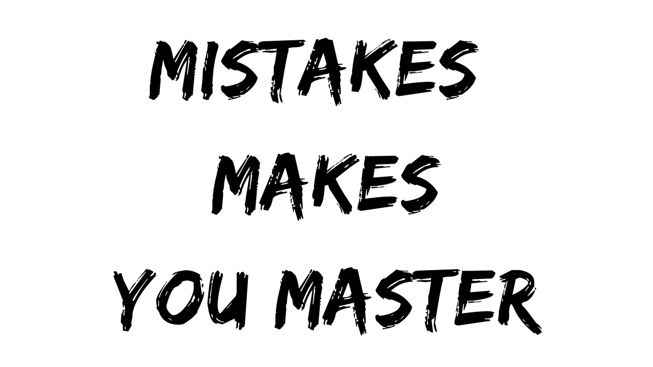 Mistakes Makes You Master